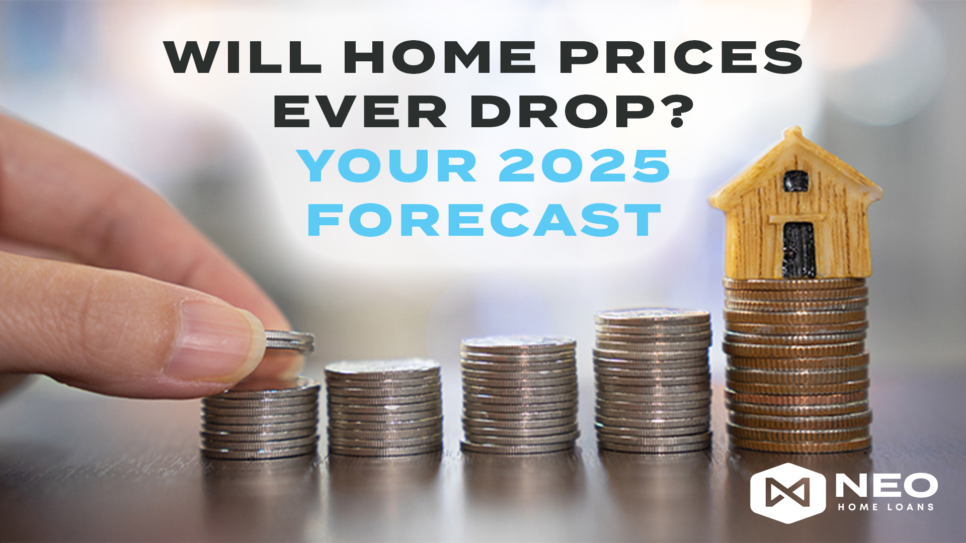 Will Home Prices Ever Drop? Your 2025 Forecast