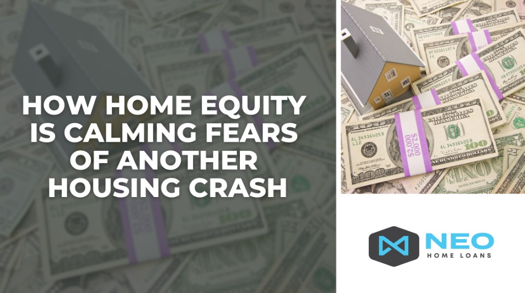 How Home Equity Is Calming Fears Of Another Housing Crash